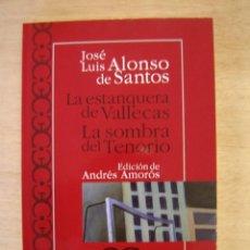 Libros de segunda mano: LA ESTANQUERA DE VALLECAS - LA SOMBRA DEL TENORIO - JOSÉ LUIS ALONSO DE SANTOS. Lote 118534123