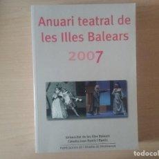 Libros de segunda mano: ANUARI TEATRAL DE LES ILLES BALEARS 2007. Lote 119536947