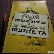 Libros de segunda mano: FULGOR Y MUERTE DE JOAQUIN MURIETA - PABLO NERUDA (1967, 1ª EDICIÓN). Lote 121465703