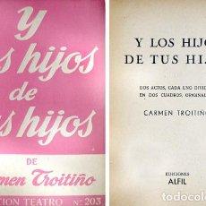 Libros de segunda mano: TROITIÑO, CARMEN. Y LOS HIJOS DE TUS HIJOS. DOS ACTOS. 1958.. Lote 121595063