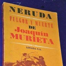 Libros de segunda mano: FULGOR Y MUERTE DE JOAQUÍN MURRIETA, POR PABLO NERUDA.. Lote 122981551