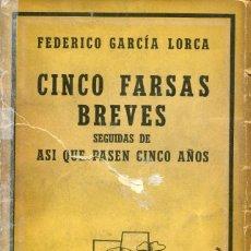 Libros de segunda mano: CINCO FARSAS BREVES- FEDERICO GARCÍA LORCA- ED. LOSADA 1960. Lote 124951987