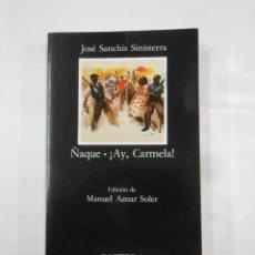 Libros de segunda mano: ÑAQUE - ¡ AY, CARMELA! - JOSÉ SANCHIS SINISTERRA. CATEDRA LETRAS HISPANICAS Nº 341. TDK364. Lote 125044091