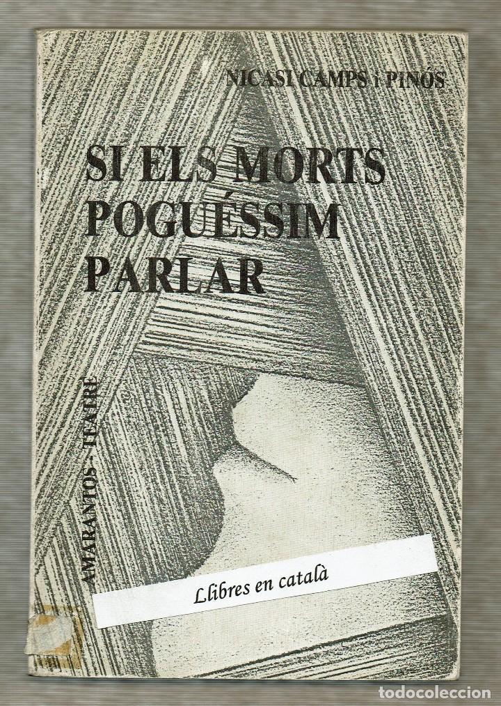 SI ELS MORTS POGUÉSSIM PARLAR - NICASI CAMPS I PINÓS - AMARANTOS TEATRE (Libros de Segunda Mano (posteriores a 1936) - Literatura - Teatro)