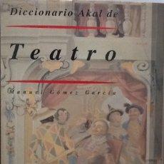 Libros de segunda mano: DICCIONARIO AKAL DE TEATRO - MANUEL GÓMEZ GARCÍA. Lote 127136179