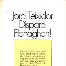 Libros de segunda mano: DISPARA, FLANAGHAN! - JORDI TEIXIDOR MARTÍNEZ - EDICIONS 62 - EL GALLINER.. Lote 128452956
