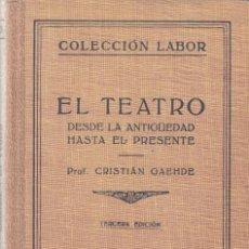Libros de segunda mano: EL TEATRO - DESDE LA ANTIGÜEDAD HASTA EL PRESENTE - EDITORIAL LABOR 1943. Lote 128466879