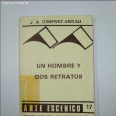 Libros de segunda mano: UN HOMBRE Y DOS RETRATOS GIMÉNEZ-ARNAU, J. A. COLECCIÓN ARTE ESCÉNICO Nº 17. TDK59. Lote 128622599