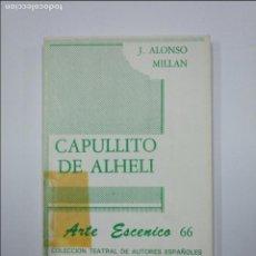 Libros de segunda mano: CAPULLITO DE ALHELÍ: COMEDIA EN DOS ACTOS ALONSO MILLÁN, JUAN JOSÉ. COLECCION ARTE ESCENICO 66 TDK59. Lote 128622731