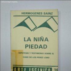 Libros de segunda mano: LA NIÑA PIEDAD: HIPÓTESIS Y TESTIMONIO SOBRE EL CASO DE LOS PÉREZ LOBO SAINZ, HERMÓGENES. TDK59. Lote 128622843