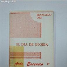 Libros de segunda mano: EL DÍA DE GLORIA ORS, FRANCISCO. COLECCIÓN ARTE ESCÉNICO Nº 49. TDK59. Lote 128622955