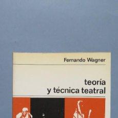 Libros de segunda mano: TEORÍA Y TÉCNICA TEATRAL. FERNANDO WAGNER. Lote 129073219