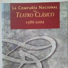 Libros de segunda mano: LA COMPAÑÍA NACIONAL DE TEATRO CLÁSICO 1986-2002. Lote 129429087