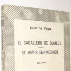 Libros de segunda mano - EL CABALLERO DE OLMEDO - EL AMOR ENAMORADO - LOPE DE VEGA * - 132926294