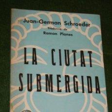 Libros de segunda mano: LA CIUTAT SUBMERGIDA, DE JUAN-GERMAN SCHROEDER, CON DEDICATORIA AUTOGRAFA. Lote 133515710