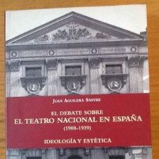 Libros de segunda mano: EL DEBATE SOBRE EL TEATRO NACIONAL EN ESPAÑA (1900-1939). IDEOLOGÍA Y ESTÉTICA. JUAN AGUILERA SASTRE. Lote 133995662
