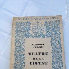 Libros de segunda mano: TEATRE A LA CIUTAT A. ROVIRA I VIRGILI EDITORIAL BARCINO NUM 204 1963. Lote 134012370