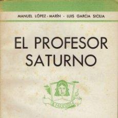 Libros de segunda mano: EL PROFESOR SATURNO, POR MANUEL LÓPEZ MARÍN Y LUÍS GARCÍA SICILIA. AÑO 1944. (2.7). Lote 134020554