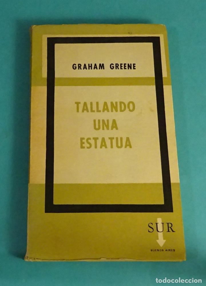 TALLANDO UNA ESTATUA. GRAHAM GREENE. TRADUCCIÓN DE VICTORIA OCAMPO (Libros de Segunda Mano (posteriores a 1936) - Literatura - Teatro)
