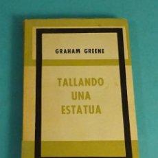 Libros de segunda mano: TALLANDO UNA ESTATUA. GRAHAM GREENE. TRADUCCIÓN DE VICTORIA OCAMPO. Lote 134061562