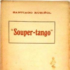 Libros de segunda mano: SANTIAGO RUSIÑOL -SUPER - TANGO- NUNCA SE HAN ABIERTO LAS PAGINAS SE ENCUENTRAN UNIDAS DE DOS EN DOS. Lote 134967266