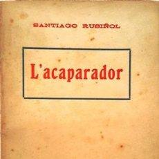 Libros de segunda mano: SANTIAGO RUSIÑOL L,ACAPARADOR NUNCA SE HAN ABIERTO LAS PAGINAS SE ENCUENTRAN UNIDAS DE DOS EN DOS. Lote 134967302