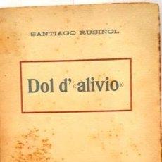 Libros de segunda mano: SANTIAGO RUSIÑOL DOL D,ALIVIO- ESTE LIBRO NO SE A LEIDO NUNCA TIENE LAS PAGINAS UNIDAS DE DOS EN DOS. Lote 134967438