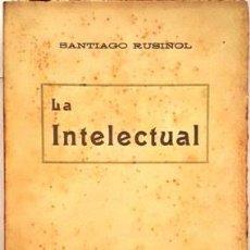 Libros de segunda mano: SANTIAGO RUSIÑOL LA INTELECTUAL -. Lote 134967474