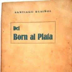 Libros de segunda mano: SANTIAGO RUSIÑOL DEL BORN AL PLATA -. Lote 134967494