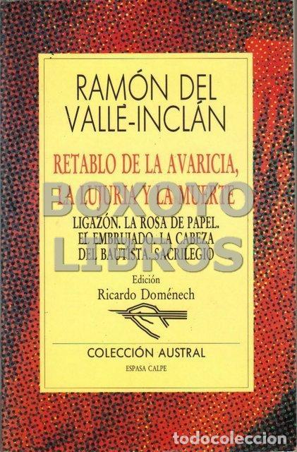 VALLE INCLÁN, Ramón Mª del. Retablo de la avaricia, la lujuria y la muerte. Ligazón. La rosa de pape segunda mano