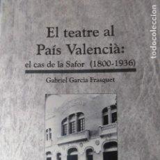 Libros de segunda mano: EL TEATRE AL PAÍS VALENCIÀ. EL CAS DE LA SAFOR (1800-1936) GABRIEL GARCIA FRASQUET.. Lote 137296754