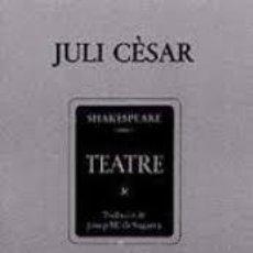 Libros de segunda mano: WILLIAM SHAKESPEARE: JULI CÈSAR. TRADUCCIÓ DE J. M. SAGARRA. INSTITUT DEL TEATRE - BRUGUERA, 1981.. Lote 138975454