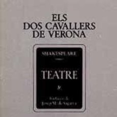 Libros de segunda mano: WILLIAM SHAKESPEARE: ELS DOS CAVALLERS DE VERONA. TRAD. J.M. DE SAGARRA (INSTITUT DEL TEATRE, 1981). Lote 138976854