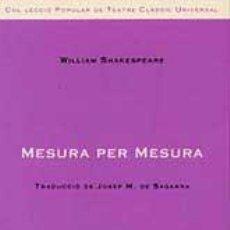 Libros de segunda mano: SHAKESPEARE, WILLIAM. MESURA PER MESURA. TRAD. J. M. DE SAGARRA. (INSTITUT DEL TEATRE, 1998). Lote 138978962