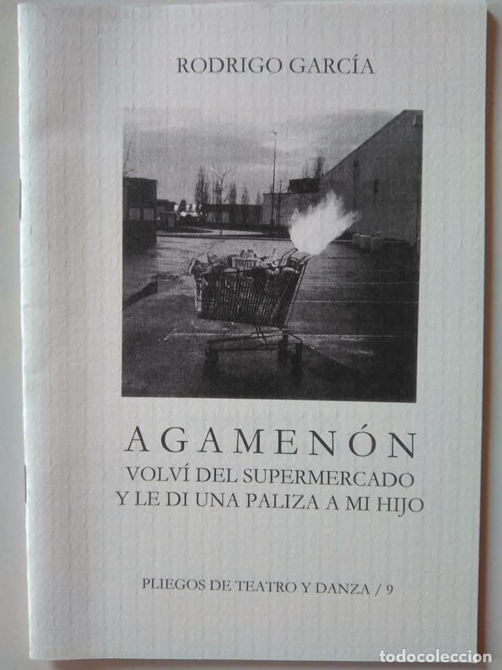 RODRIGO GARCÍA: AGAMENÓN. VOLVÍ DEL SUPERMERCADO Y LE DI UNA PALIZA A MI HIJO (Libros de Segunda Mano (posteriores a 1936) - Literatura - Teatro)