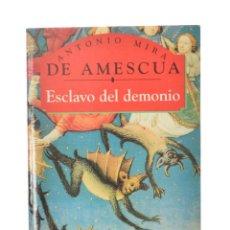 Libros de segunda mano: ESCLAVO DEL DEMONIO - MIRA DE AMESCUA, ANTONIO - MUY BUEN ESTADO. Lote 143588574