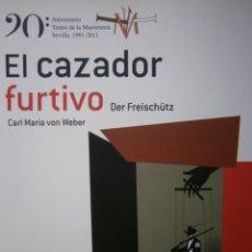 Libros de segunda mano: EL CAZADOR FURTIVO DER FREISCHÜTZ CARL MARIA VON WEBER 20 ANIVERSARIO TEATRO LA MAESTRANZA SEVILLA. Lote 145022398