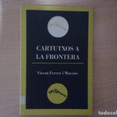 Libros de segunda mano: CARTUTXOS A LA FRONTERA - VICENT FERRER I MAYANS. Lote 145262834