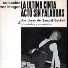 Libros de segunda mano: SAMUEL BECKETT : LA ÚLTIMA CINTA - ACTO SIN PALABRAS (VOZ IMAGEN, 1965) . Lote 145366734