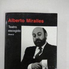 Libros de segunda mano: ALBERTO MIRALLES. TEATRO ESCOGIDO. TOMO 1. Lote 146144094