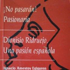 Libros de segunda mano: IGNACIO AMESTOY: ¡NO PASARÁN! PASIONARIA. DIONISIO RIDRUEJO, UNA PASIÓN ESPAÑOLA. Lote 146408830