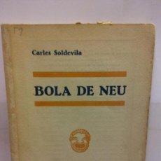 Libros de segunda mano: STQ.CARLES SOLDEVILLA.BOLA DE NEU.EDT, BARCELONA. .. Lote 146860422