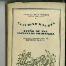 Libros de segunda mano: LA CIUDAD MUERTA.-SUEÑO DE UNA MAÑANA DE PRIMAVERA. GABRIEL D'ANNUNZIO. Lote 147204174