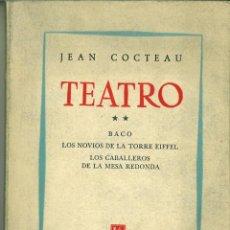 Libros de segunda mano: TEATRO: BACO.-LOS NOVIOS DE LA TORRE EIFFEL.-LOS CABALLEROS DE LA MESA REDONDA. JEAN COCTEAU. Lote 147206454