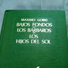Libros de segunda mano: BAJOS FONDOS. LOS BÁRBAROS. LOS HIJOS DEL SOL. MÁXIMO GORKI.. Lote 147244077