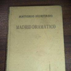 Libros de segunda mano: MADRID DRAMATICO. ANTONIO HURTADO. EDITORIAL SAETA. 1942.. Lote 148399614