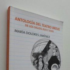 Libros de segunda mano: ANTOLOGÍA DEL TEATRO BREVE DE LOS SIGLOS XVII Y XVIII - JIMÉNEZ, MARÍA DOLORES. Lote 148714873
