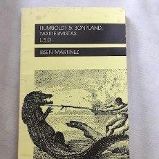 Libros de segunda mano: IBSEN MARTÍNEZ. HUMBOLDT & BONPLAND, TAXIDERMISTAS ; LSD [DEDICATORIA DEL AUTOR]. Lote 149565582