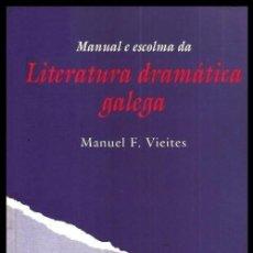 Libros de segunda mano: B1560 - MANUAL E ESCOLMA DA LITERATURA DRAMATICA GALEGA. MANUEL F. VIEITES. GALICIA.. Lote 149908042
