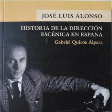 Libros de segunda mano: JOSÉ LUIS ALONSO. HISTORIA DE LA DIRECCIÓN ESCÉNICA EN ESPAÑA. GABRIEL QUIRÓS ALPERA. Lote 150980194